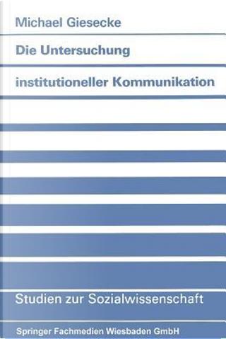 Die Untersuchung Institutioneller Kommunikation by Michael Giesecke