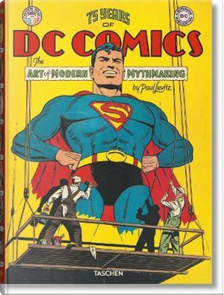 75 years of DC comics. The art of modern mythmaking by Paul Levitz