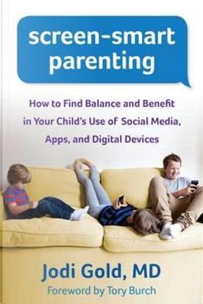 Screen-Smart Parenting by Jodi Gold