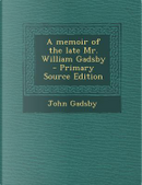 Memoir of the Late Mr. William Gadsby by John Gadsby