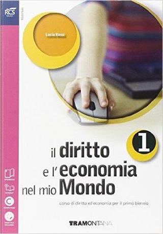 Il diritto e l'economia nel mio mondo. Per le Scuole superiori. Con espansione online by Lucia Rossi