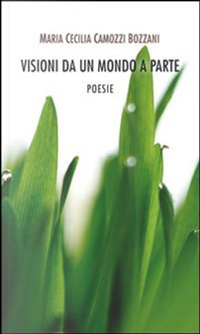 Visioni da un mondo a parte by Maria Cecilia Camozzi Bozzani