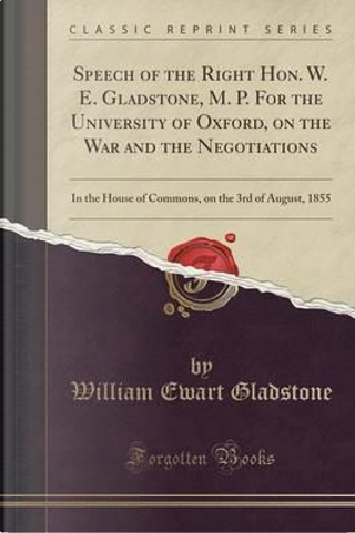 Speech of the Right Hon. W. E. Gladstone, M. P. For the University of Oxford, on the War and the Negotiations by William Ewart Gladstone