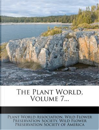 The Plant World, Volume 7... by Plant World Association