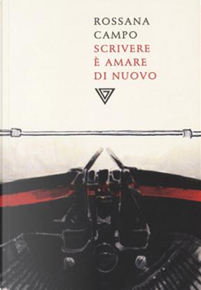 Scrivere è amare di nuovo by Rossana Campo