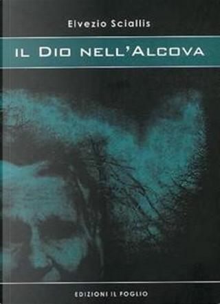 Il Dio nell'Alcova by Elvezio Sciallis