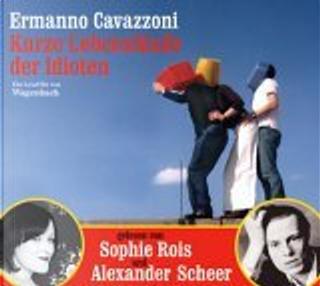 Kurze Lebensläufe der Idioten. CD by Alexander Scheer, Ermanno Cavazzoni, Marianne Schneider, Sophie Rois