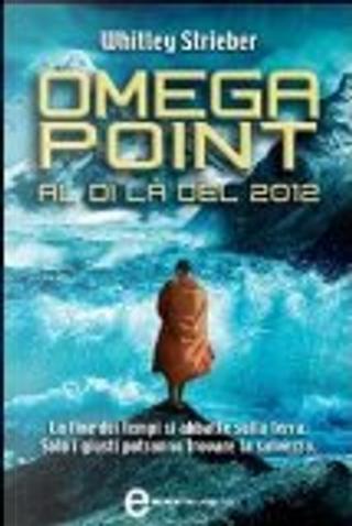 Omega Point. Al di là del 2012 by Whitley Strieber