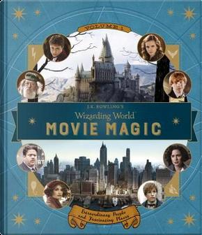 J. K. Rowling's Wizarding World Movie Magic by Jody Revenson
