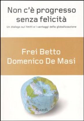 NON C'È PROGRESSO SENZA FELICITÀ by Domenico De Masi, Frei Betto