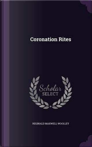 Coronation Rites by Reginald Maxwell Woolley