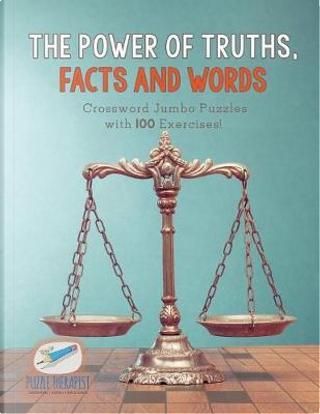 The Power of Truths, Facts and Words | Crossword Jumbo Puzzles with 100 Exercises! by Puzzle Therapist