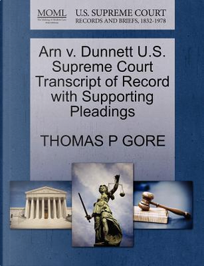Arn V. Dunnett U.S. Supreme Court Transcript of Record with Supporting Pleadings by Thomas P. Gore