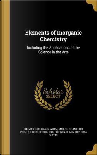 ELEMENTS OF INORGANIC CHEMISTR by Thomas 1805-1869 Graham