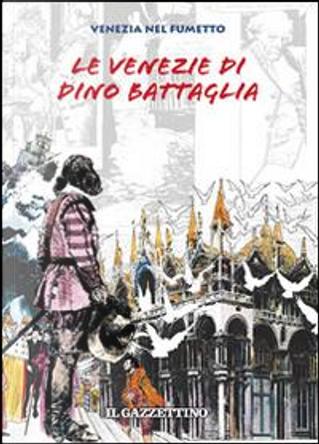 Le Venezie di Dino Battaglia by Dino Battaglia