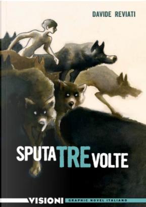 Sputa tre volte by Davide Reviati