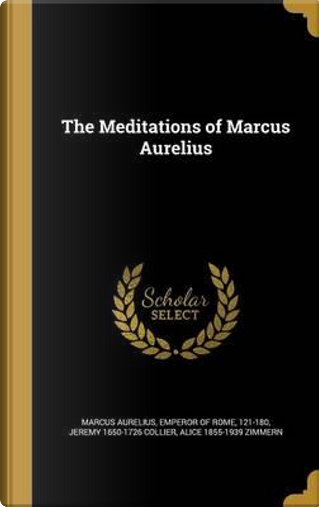 MEDITATIONS OF MARCUS AURELIUS by Jeremy 1650-1726 Collier