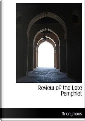 Review of the Late Pamphlet by ANONYMOUS