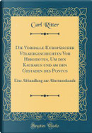 Die Vorhalle Europäischer Völkergeschichten Vor Herodotus, Um den Kaukasus und am den Gestaden des Pontus by Carl Ritter