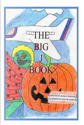 The Big J Book by Jacquie Lynne Hawkins