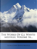 The Works of G.J. Whyte-Melville, Volume 16... by G J Whyte-Melville