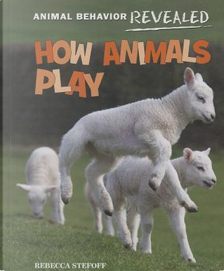 How Animals Play by Rebecca Stefoff