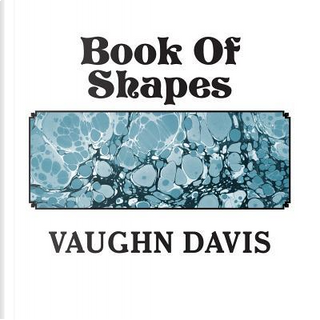Book of Shapes by Vaughn Davis
