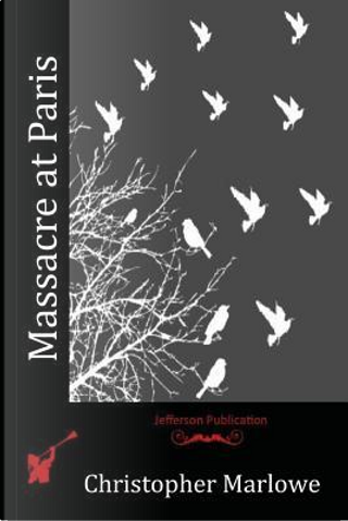 Massacre at Paris by Christopher Marlowe