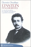 Einstein Innamorato. La Vita Di Un Genio, Tra Scoperte Scientifiche E Passione Romantica by Dennis Overbye