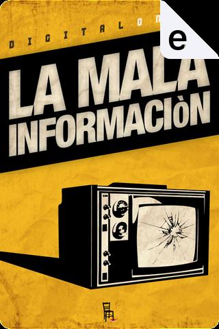 La Mala Informaciòn by Alessandra Faiella, Andrea Santonastaso, Antonio Rezza, Antonio Voceri, Emanuela Grimalda, Francesco Cavallaro, Marco Vicari, Saverio Raimondo, Stefano Bellani