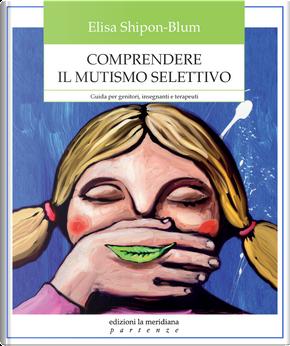 Comprendere il mutismo selettivo by Elisa Shipon-Blum