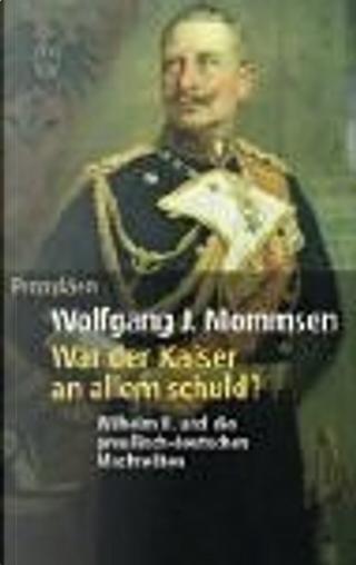 War der Kaiser an allem schuld? by Wolfgang J. Mommsen