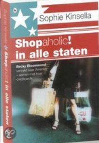 Shopaholic ! in alle staten by S. Kinsella
