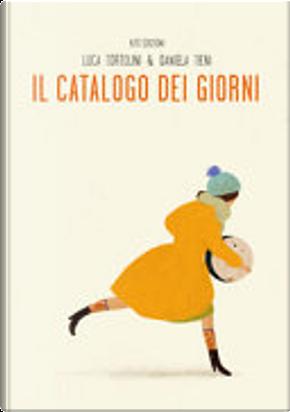 Il catalogo dei giorni by Daniela Tieni, Luca Tortolini