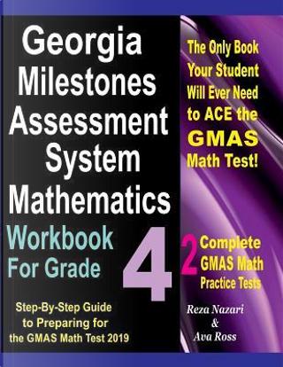 Georgia Milestones Assessment System Mathematics Workbook for Grade 4 by Reza Nazari