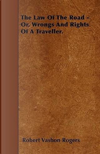 The Law of the Road - Or, Wrongs and Rights of a Traveller by Robert Vashon Rogers
