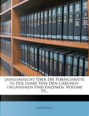Jahresbericht Uber Die Fortschritte in Der Lehre Von Den Garungs-Organismen Und Enzymen, Volume 15... by Alfred Koch