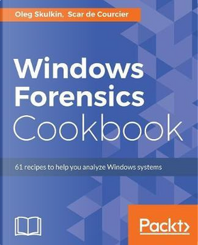Windows Forensics Cookbook by Oleg Skulkin