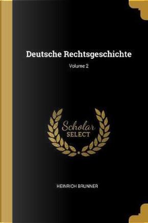 Deutsche Rechtsgeschichte; Volume 2 by Heinrich Brunner