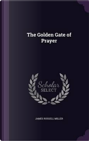The Golden Gate of Prayer by James Russell Miller