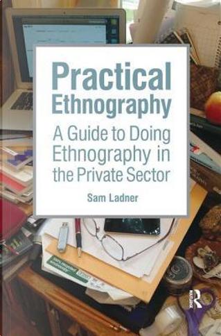 Practical Ethnography by Sam Ladner