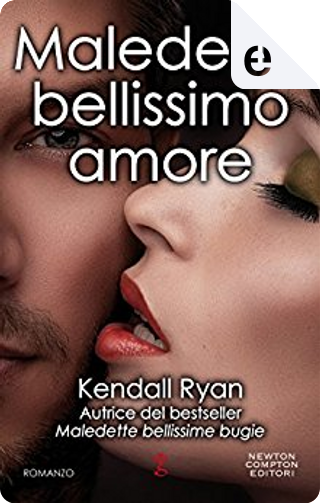 Maledetto bellissimo amore by Kendall Ryan