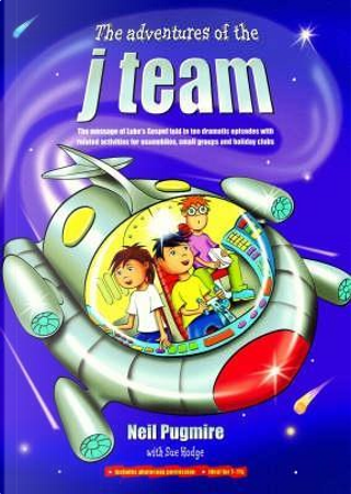 The Adventures of the J Team by Neil Pugmire