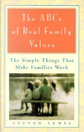 The ABC's of Real Family Values by Steven M. Lewis