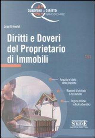 Diritti e doveri del proprietario di immobili by Luigi Grimaldi