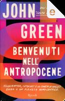 Benvenuti nell'Antropocene by John Green