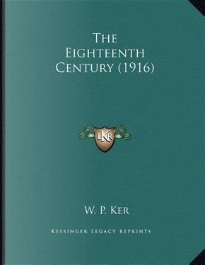 The Eighteenth Century (1916) by William Paton Ker
