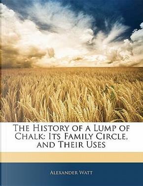 The History of a Lump of Chalk by Alexander Watt