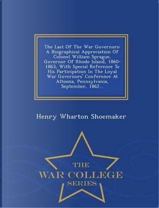 The Last of the War Governors by Henry Wharton Shoemaker