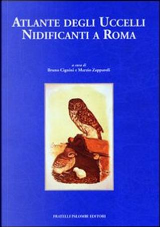 Atlante degli uccelli nidificanti a Roma by Bruno Cignini, Marzio Zapparoli